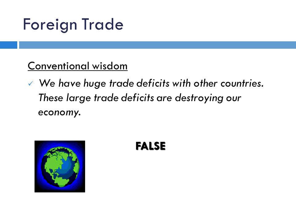 Foreign Trade Conventional wisdom We have huge trade deficits with other countries.