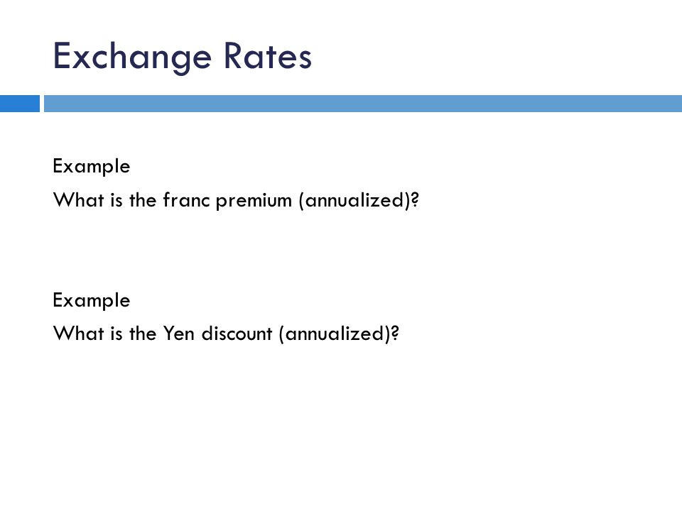 Exchange Rates Example What is the franc premium (annualized).