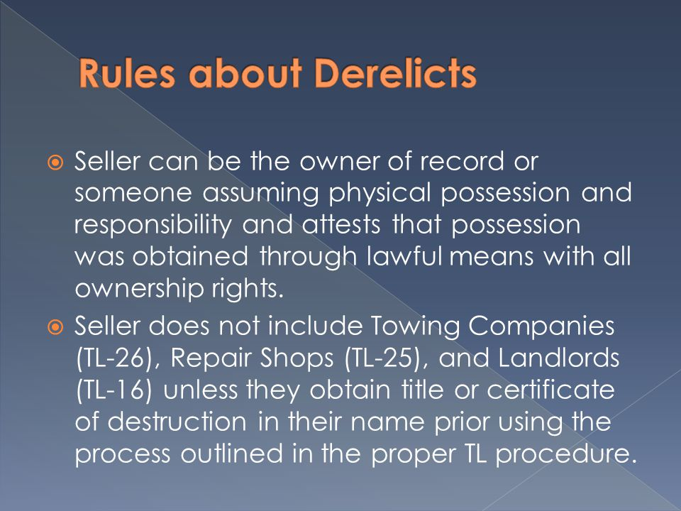 Seller can be the owner of record or someone assuming physical possession and responsibility and attests that possession was obtained through lawful means with all ownership rights.