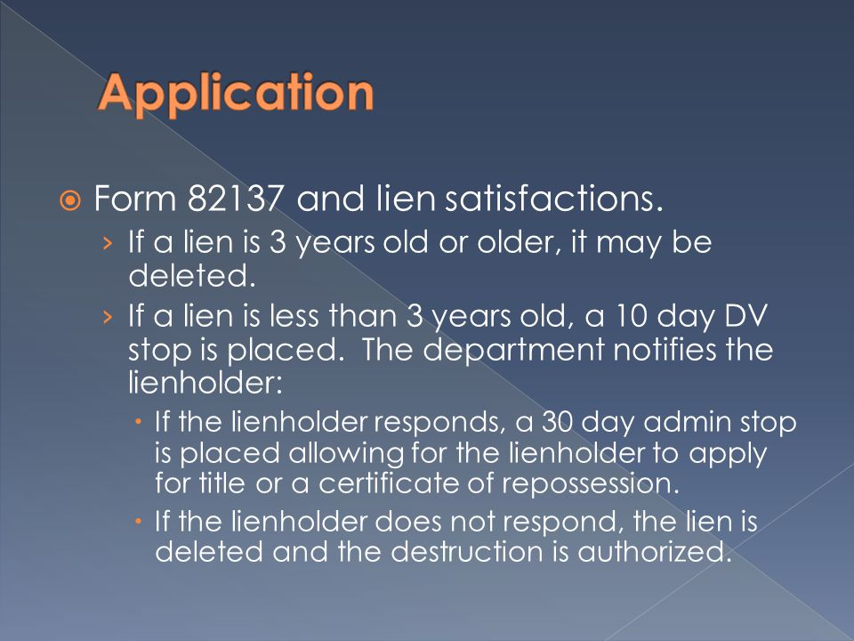  Form 82137 and lien satisfactions. › If a lien is 3 years old or older, it may be deleted.