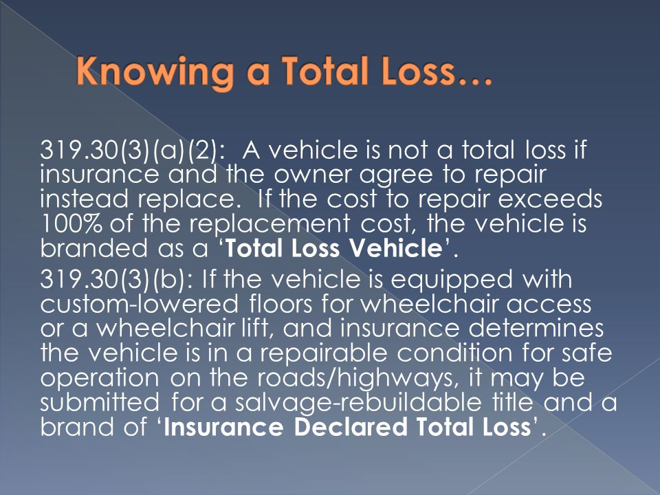 319.30(3)(a)(2): A vehicle is not a total loss if insurance and the owner agree to repair instead replace.