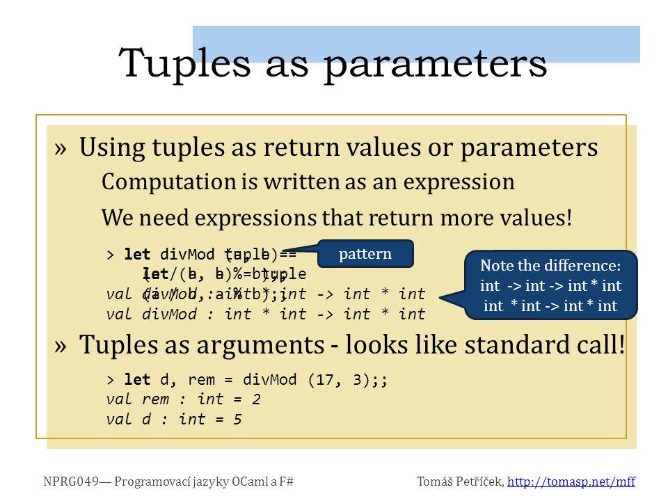 NPRG049— Programovací jazyky OCaml a F#Tomáš Petříček, http://tomasp.net/mffhttp://tomasp.net/mff »Using tuples as return values or parameters Computa