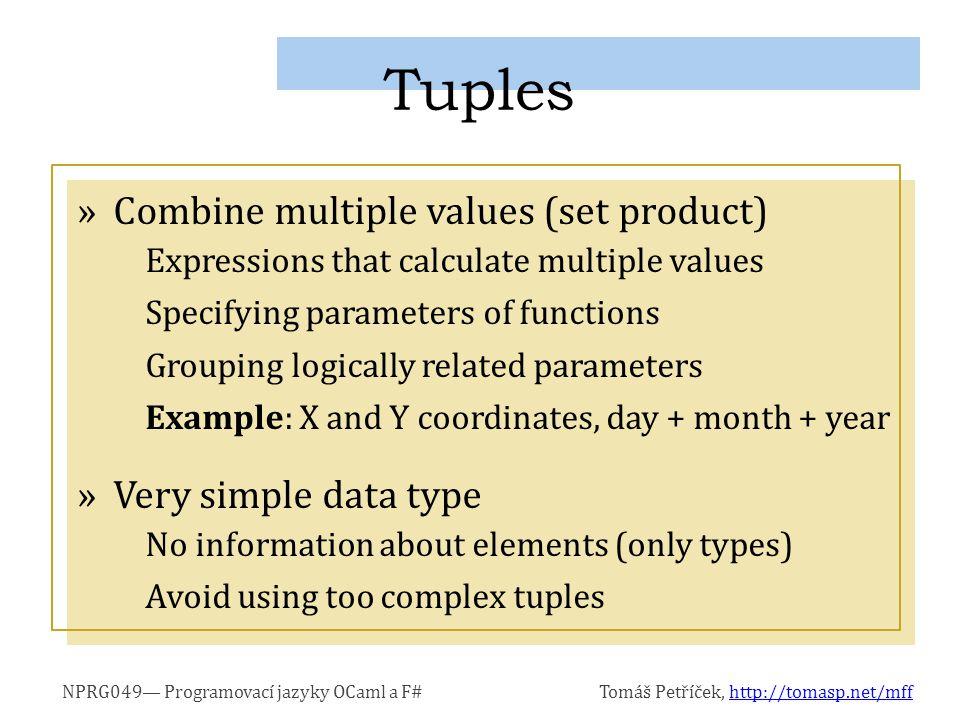 NPRG049— Programovací jazyky OCaml a F#Tomáš Petříček, http://tomasp.net/mffhttp://tomasp.net/mff »Combine multiple values (set product) Expressions t