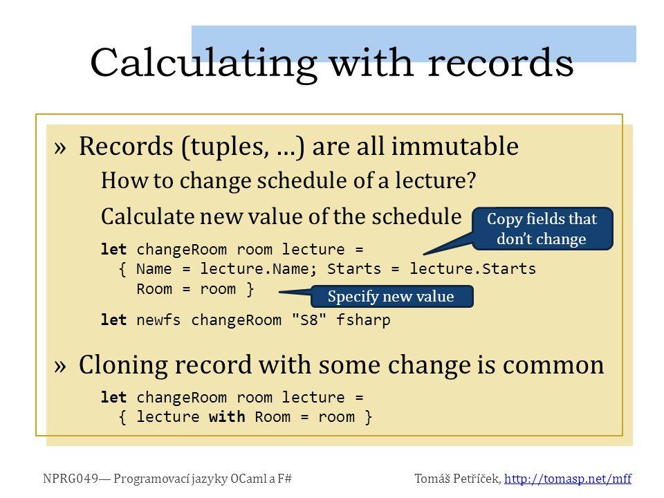 NPRG049— Programovací jazyky OCaml a F#Tomáš Petříček, http://tomasp.net/mffhttp://tomasp.net/mff »Records (tuples, …) are all immutable How to change