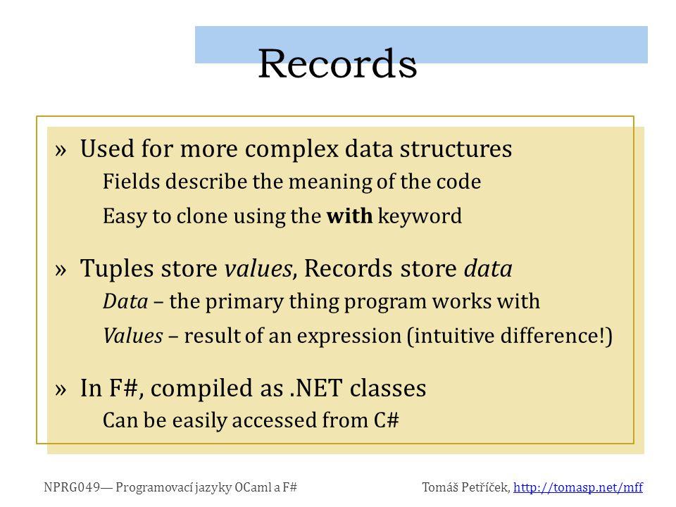 NPRG049— Programovací jazyky OCaml a F#Tomáš Petříček, http://tomasp.net/mffhttp://tomasp.net/mff »Used for more complex data structures Fields descri