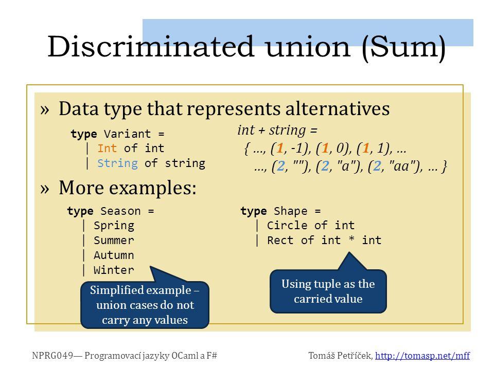 NPRG049— Programovací jazyky OCaml a F#Tomáš Petříček, http://tomasp.net/mffhttp://tomasp.net/mff »Data type that represents alternatives int + string