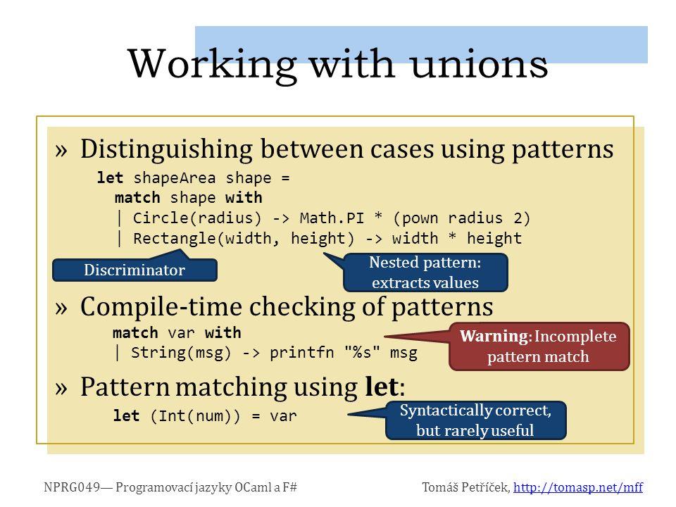 NPRG049— Programovací jazyky OCaml a F#Tomáš Petříček, http://tomasp.net/mffhttp://tomasp.net/mff »Distinguishing between cases using patterns »Compil