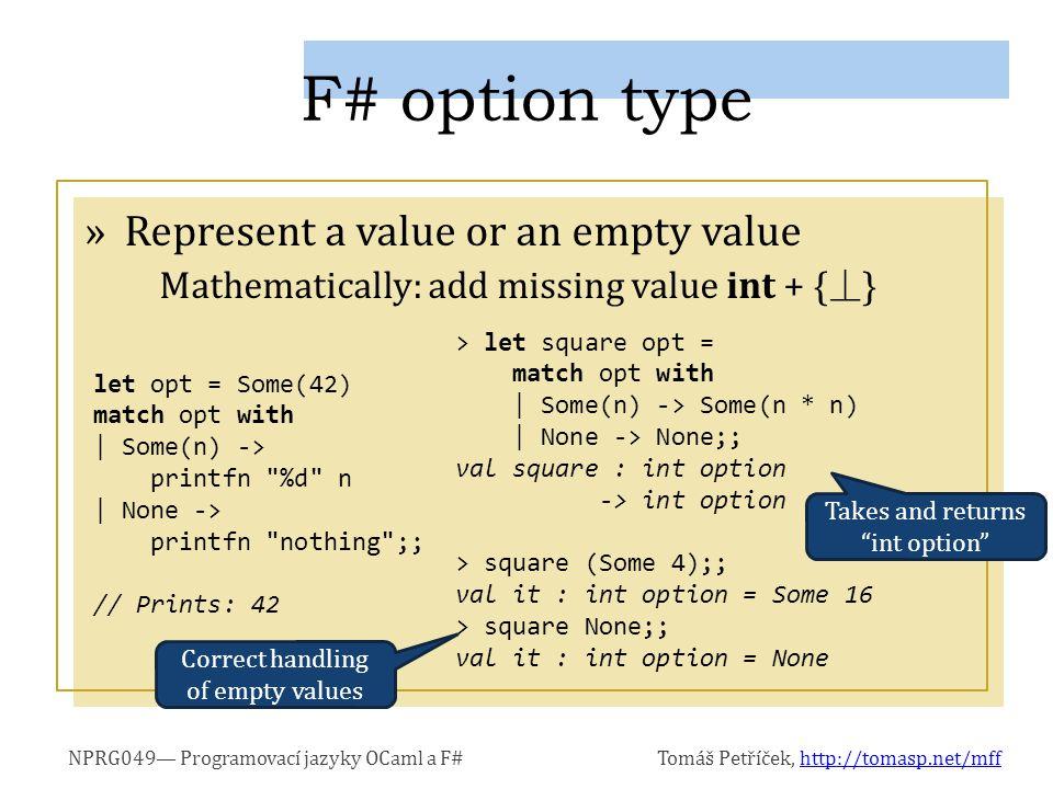 NPRG049— Programovací jazyky OCaml a F#Tomáš Petříček, http://tomasp.net/mffhttp://tomasp.net/mff »Represent a value or an empty value Mathematically: