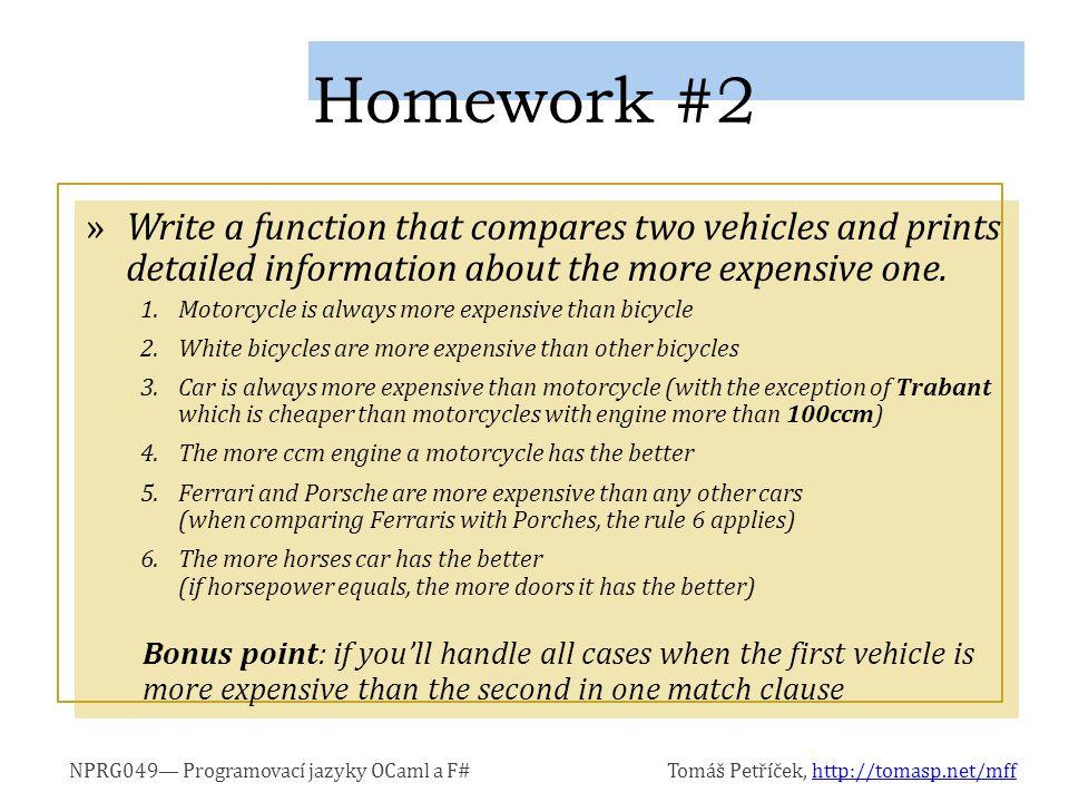 NPRG049— Programovací jazyky OCaml a F#Tomáš Petříček, http://tomasp.net/mffhttp://tomasp.net/mff »Write a function that compares two vehicles and pri