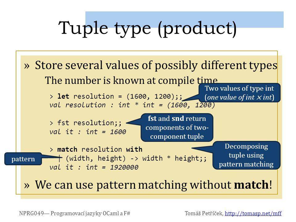 NPRG049— Programovací jazyky OCaml a F#Tomáš Petříček, http://tomasp.net/mffhttp://tomasp.net/mff »Store several values of possibly different types Th