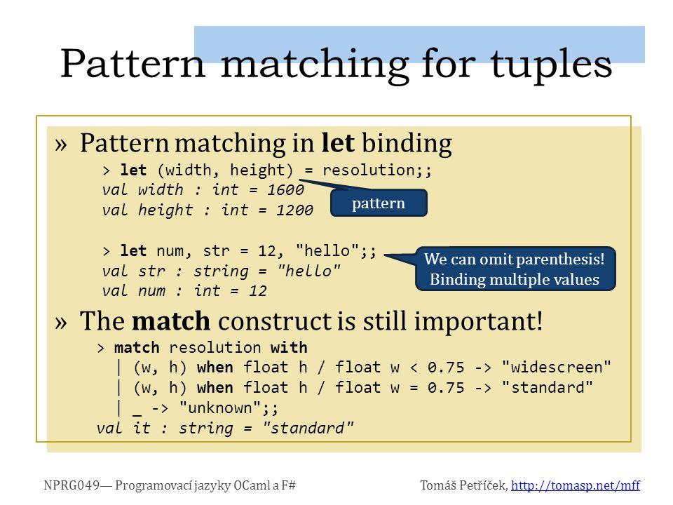 NPRG049— Programovací jazyky OCaml a F#Tomáš Petříček, http://tomasp.net/mffhttp://tomasp.net/mff »Pattern matching in let binding »The match construct is still important.
