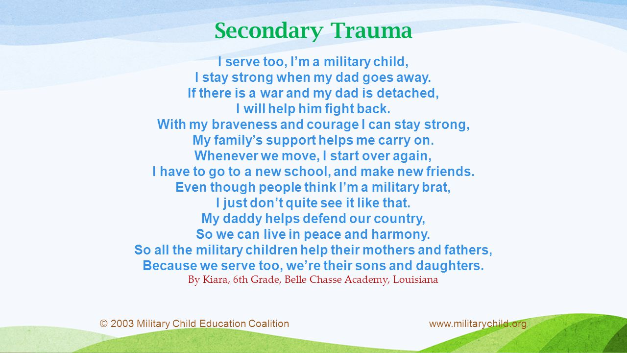 Secondary Trauma I serve too, I'm a military child, I stay strong when my dad goes away.