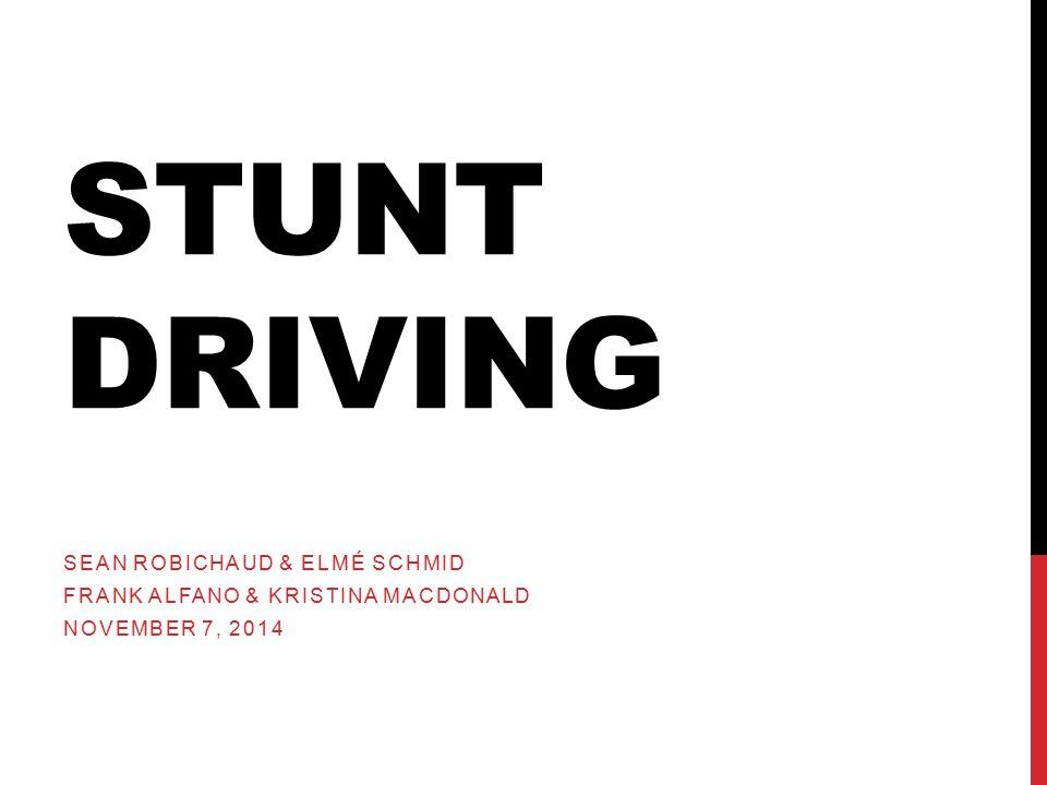 STUNT DRIVING SEAN ROBICHAUD & ELMÉ SCHMID FRANK ALFANO & KRISTINA MACDONALD NOVEMBER 7, 2014