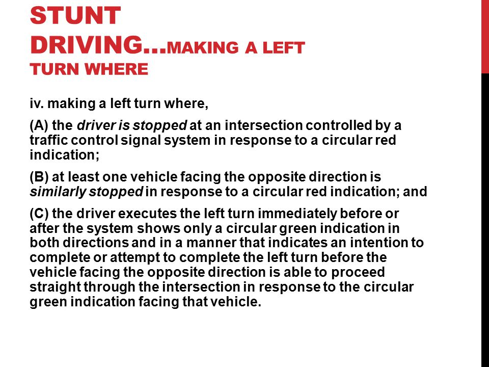 STUNT DRIVING… MAKING A LEFT TURN WHERE iv.