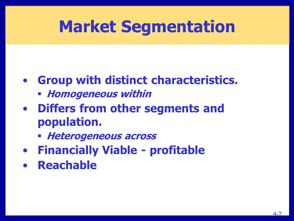 Market Segmentation Group with distinct characteristics.  Homogeneous within Differs from other segments and population.  Heterogeneous across Finan