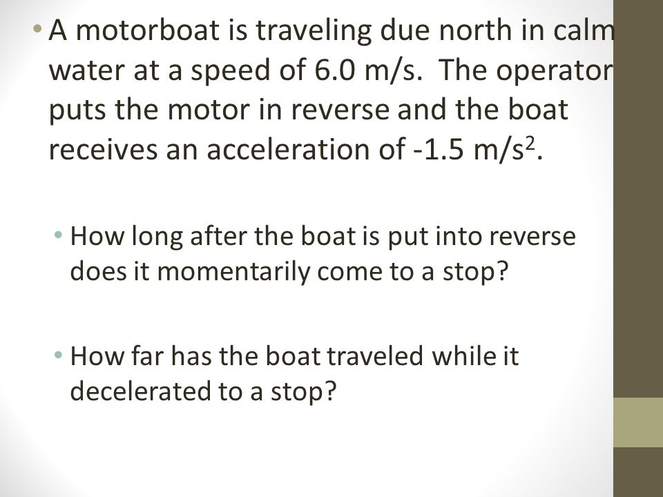 A motorboat is traveling due north in calm water at a speed of 6.0 m/s.