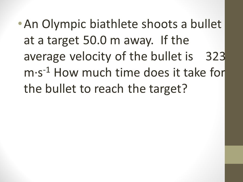An Olympic biathlete shoots a bullet at a target 50.0 m away.