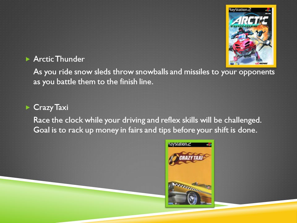  Arctic Thunder As you ride snow sleds throw snowballs and missiles to your opponents as you battle them to the finish line.  Crazy Taxi Race the cl
