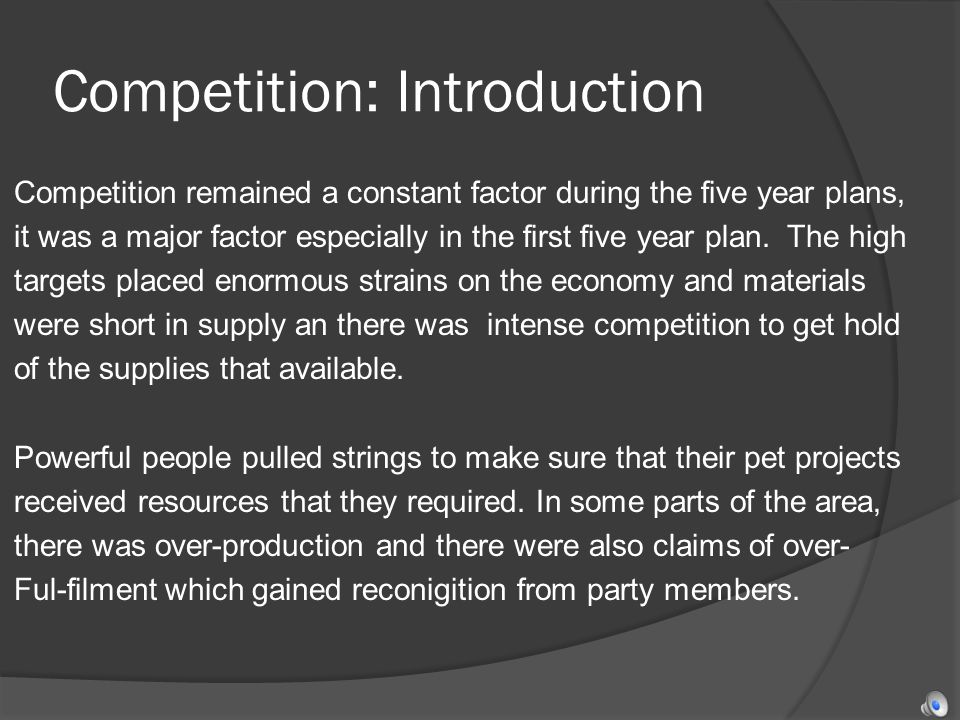Competition: Introduction Competition remained a constant factor during the five year plans, it was a major factor especially in the first five year plan.