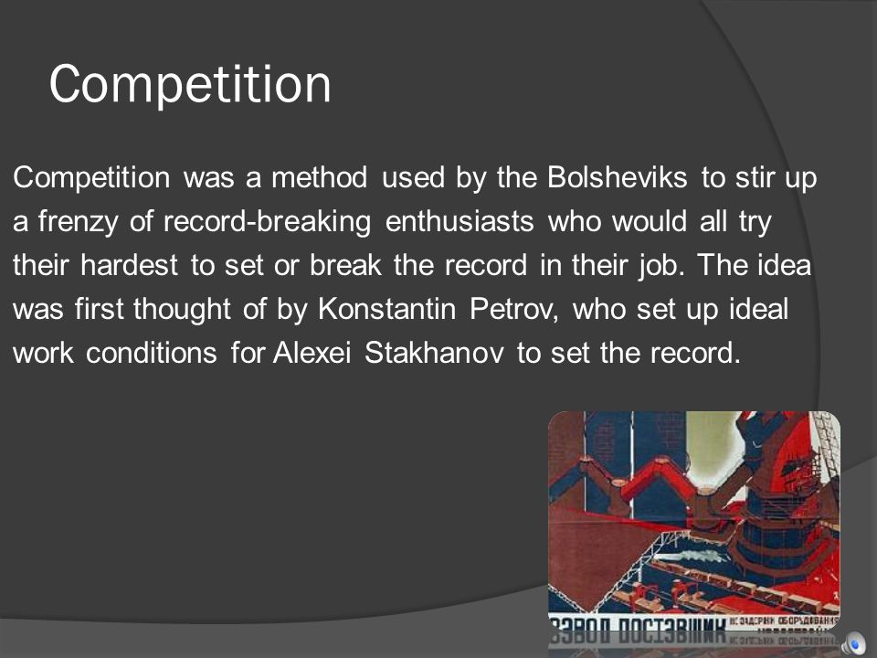 Competition Competition was a method used by the Bolsheviks to stir up a frenzy of record-breaking enthusiasts who would all try their hardest to set or break the record in their job.
