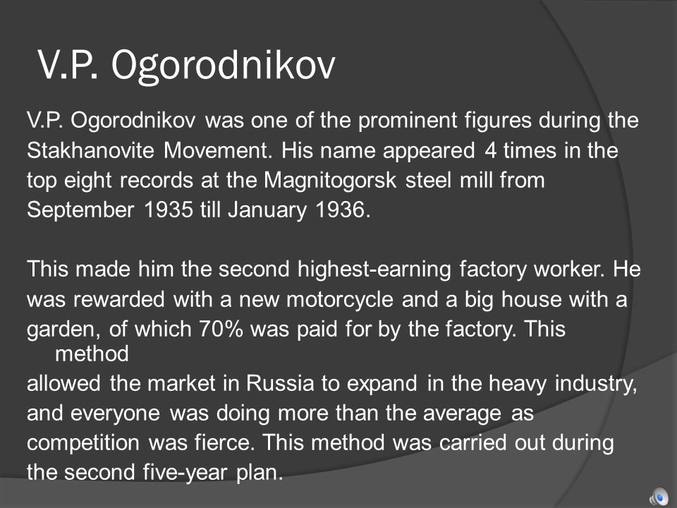 V.P. Ogorodnikov V.P. Ogorodnikov was one of the prominent figures during the Stakhanovite Movement. His name appeared 4 times in the top eight record