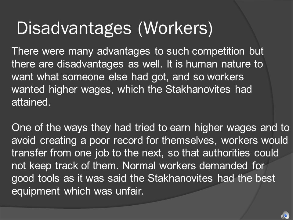 Disadvantages (Workers) There were many advantages to such competition but there are disadvantages as well. It is human nature to want what someone el
