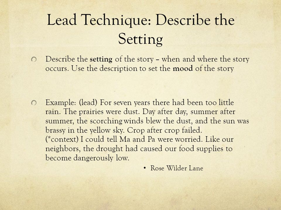 Lead Technique: Introduce Someone in the Story Introduce someone in the story – Tell about a person to build interest, characterization, and plot.