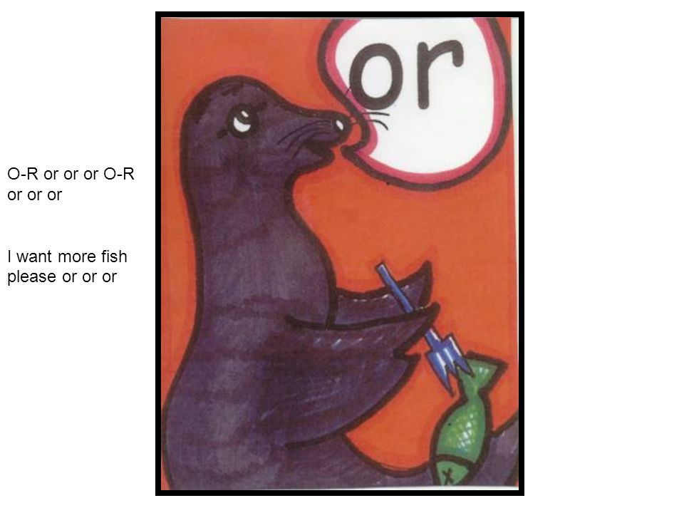 O-R or or or I want more fish please or or or