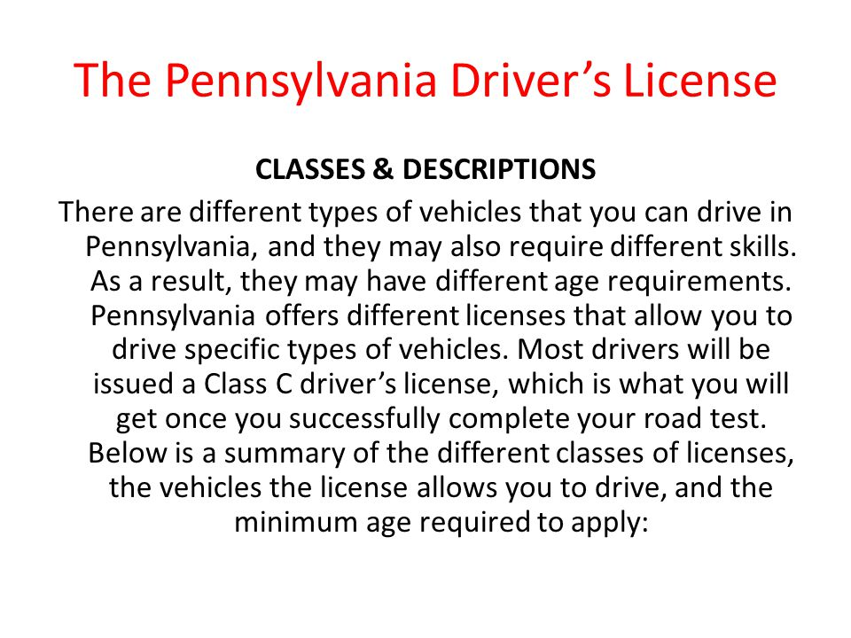 The Pennsylvania Driver's License CLASSES & DESCRIPTIONS There are different types of vehicles that you can drive in Pennsylvania, and they may also r
