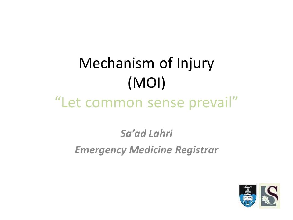Mechanism of Injury (MOI) Let common sense prevail Sa'ad Lahri Emergency Medicine Registrar