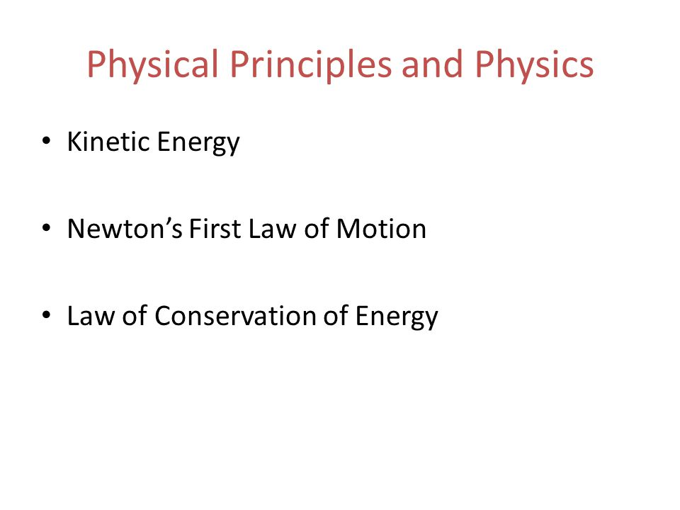 Physical Principles and Physics Kinetic Energy Newton's First Law of Motion Law of Conservation of Energy