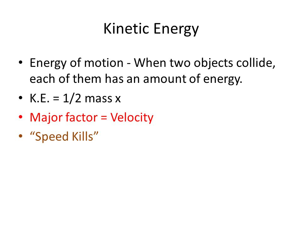 Kinetic Energy Energy of motion - When two objects collide, each of them has an amount of energy.
