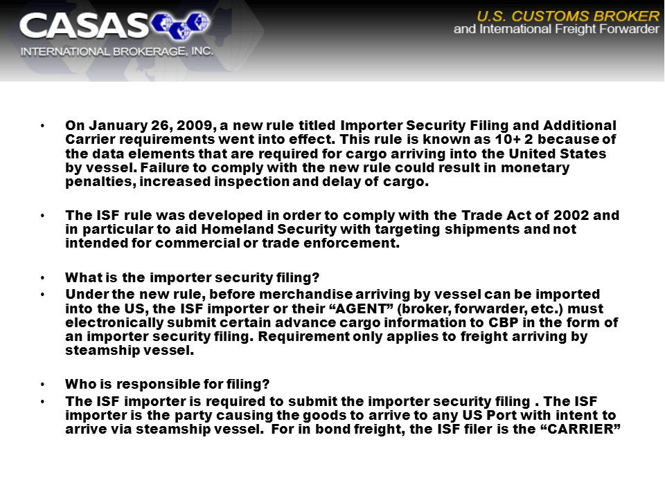 On January 26, 2009, a new rule titled Importer Security Filing and Additional Carrier requirements went into effect.