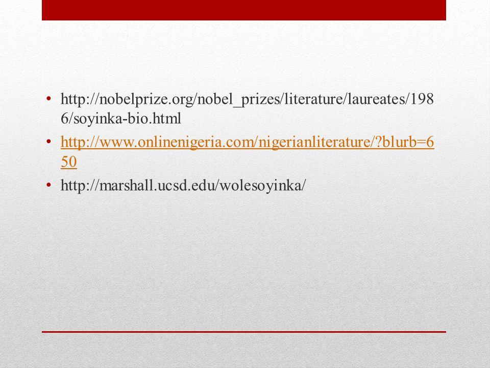 http://nobelprize.org/nobel_prizes/literature/laureates/198 6/soyinka-bio.html http://www.onlinenigeria.com/nigerianliterature/ blurb=6 50 http://www.onlinenigeria.com/nigerianliterature/ blurb=6 50 http://marshall.ucsd.edu/wolesoyinka/