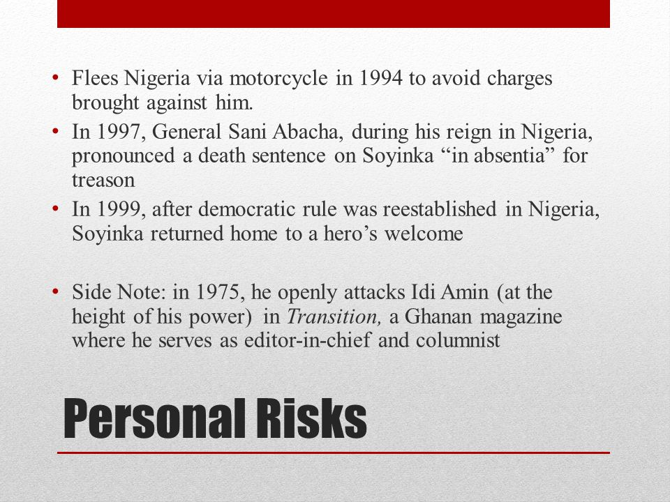 Personal Risks Flees Nigeria via motorcycle in 1994 to avoid charges brought against him.