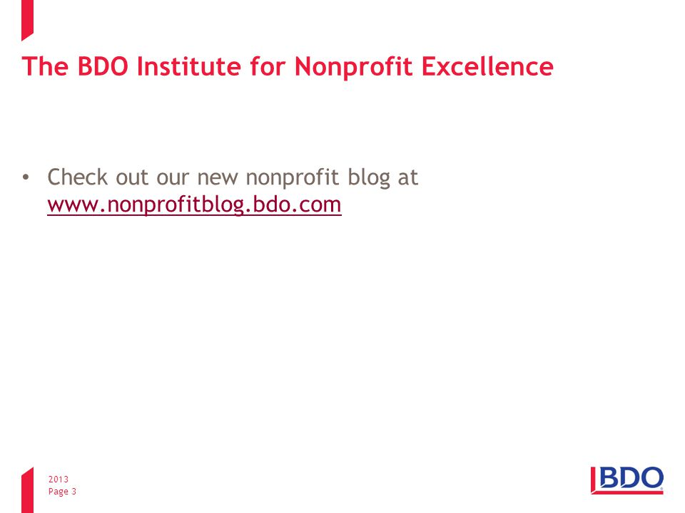 2013 Page 3 The BDO Institute for Nonprofit Excellence Check out our new nonprofit blog at www.nonprofitblog.bdo.com www.nonprofitblog.bdo.com