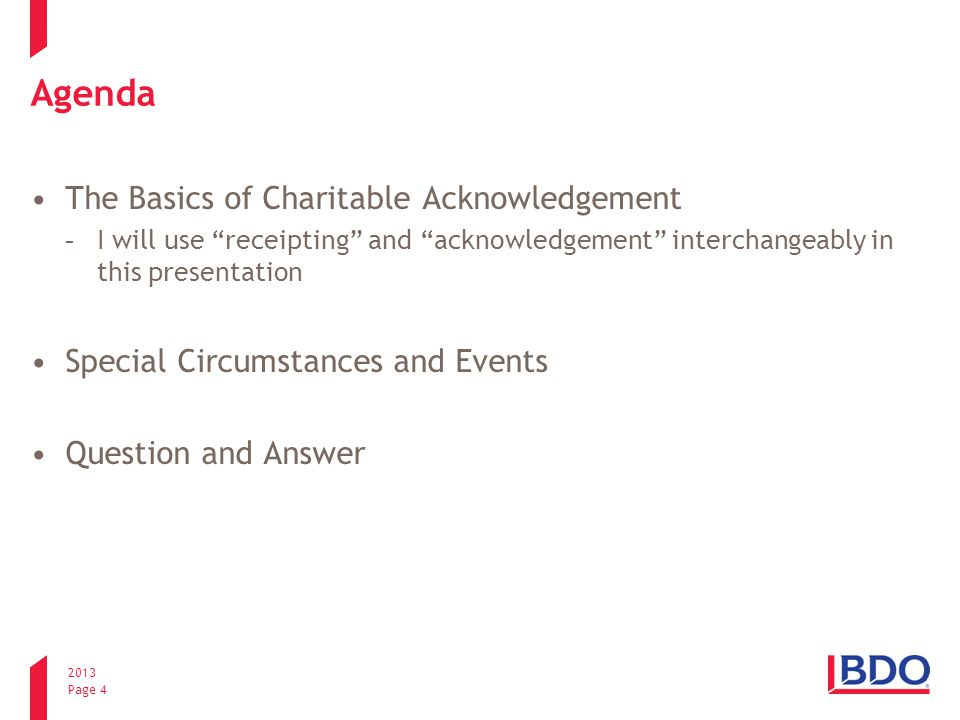 2013 Page 4 Agenda The Basics of Charitable Acknowledgement -I will use receipting and acknowledgement interchangeably in this presentation Special Circumstances and Events Question and Answer