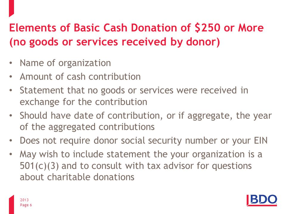 2013 Page 7 The Basic Non-Cash Donation (no goods or services received by donor) Same elements as cash except: Must describe the item given (e.g., 20 shares of IBM stock or Apple iPhone 5) Do not place a value on the item given.