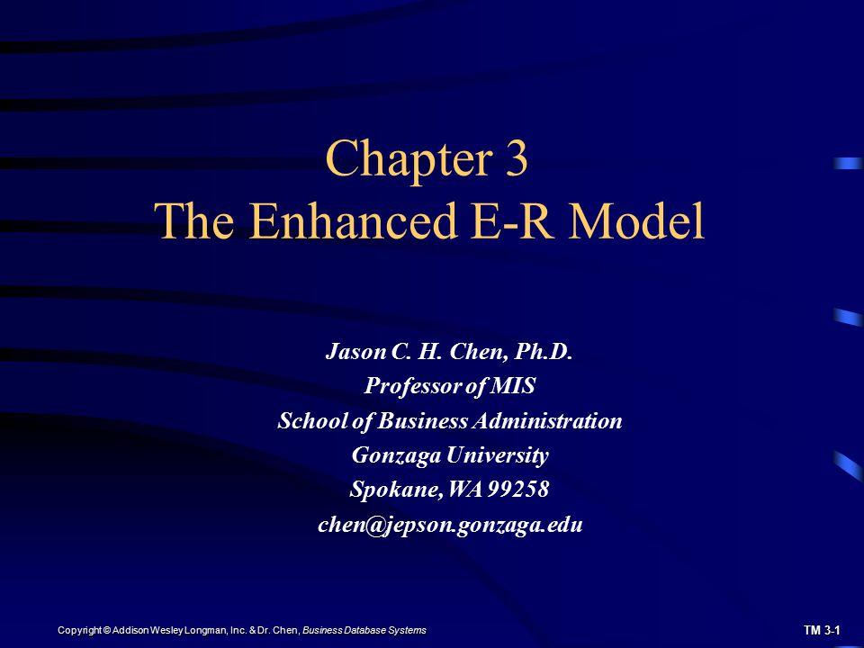 TM 3-1 Copyright © Addison Wesley Longman, Inc. & Dr. Chen, Business Database Systems Chapter 3 The Enhanced E-R Model Jason C. H. Chen, Ph.D. Profess