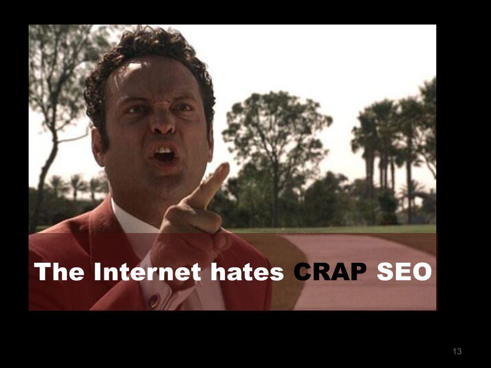 13 The Internet hates CRAP SEO