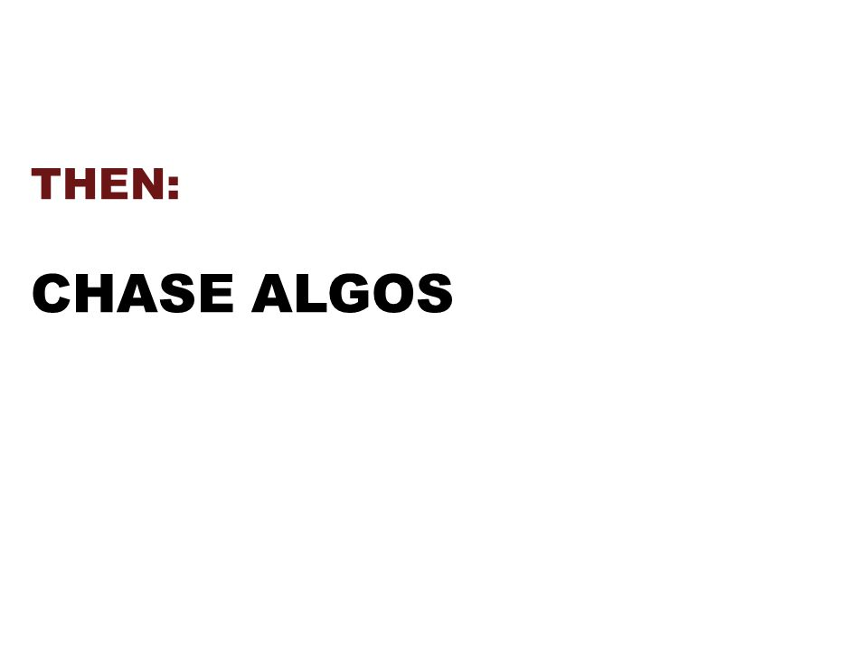 THEN: CHASE ALGOS