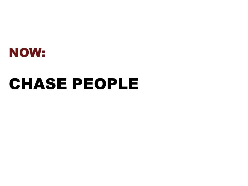 NOW: CHASE PEOPLE