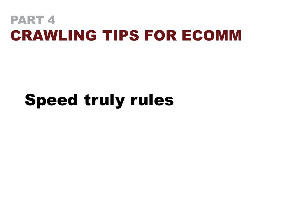 PART 4 CRAWLING TIPS FOR ECOMM Speed truly rules