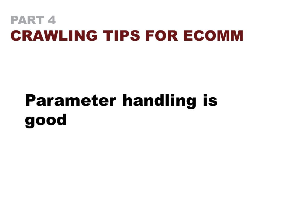 PART 4 CRAWLING TIPS FOR ECOMM Parameter handling is good