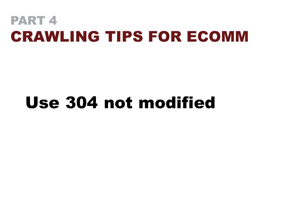PART 4 CRAWLING TIPS FOR ECOMM Use 304 not modified
