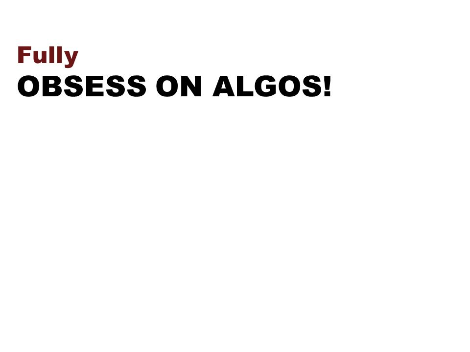 Fully OBSESS ON ALGOS!