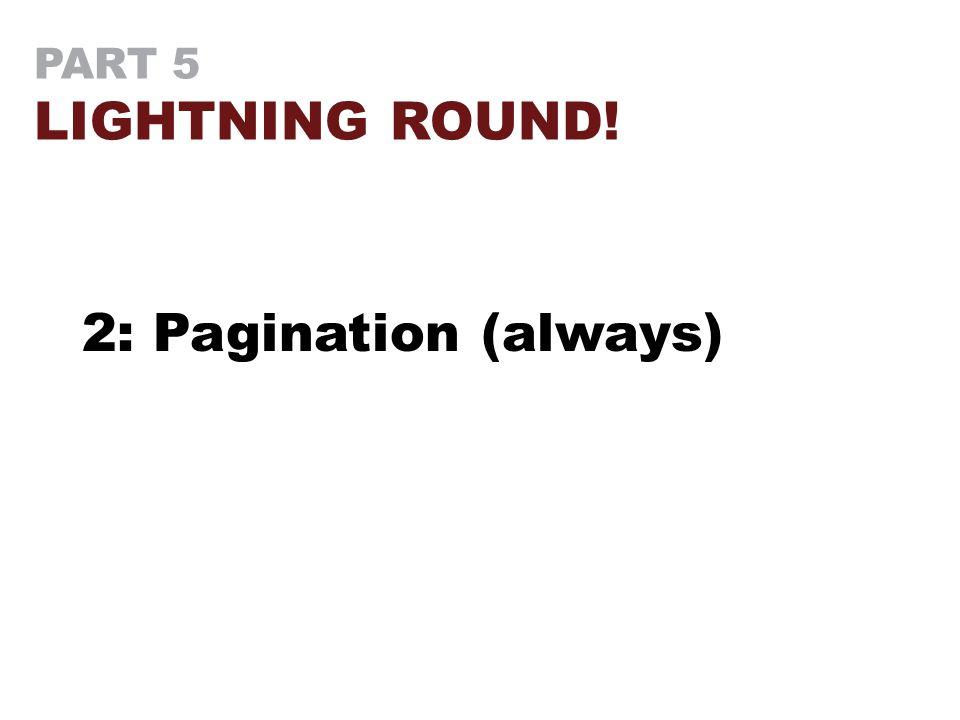 PART 5 LIGHTNING ROUND! 2: Pagination (always)
