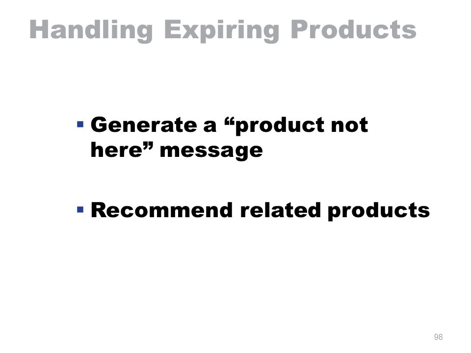 98 Handling Expiring Products  Generate a product not here message  Recommend related products