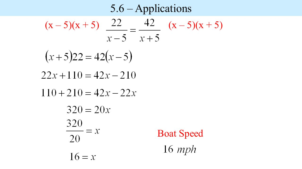 Boat Speed (x – 5)(x + 5) 5.6 – Applications