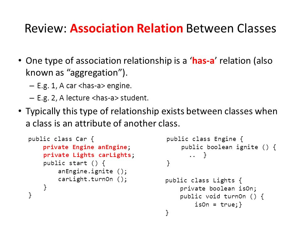 """Review: Association Relation Between Classes One type of association relationship is a 'has-a' relation (also known as """"aggregation""""). – E.g. 1, A car"""